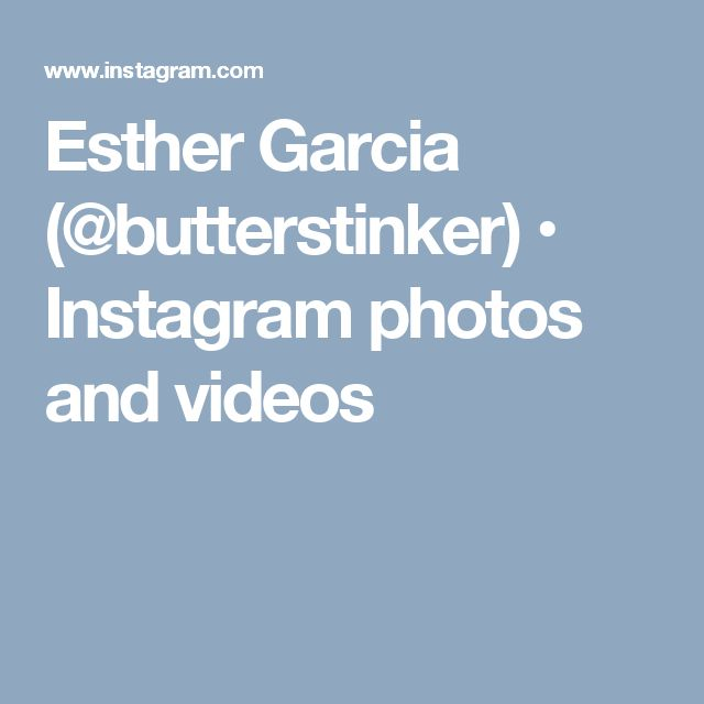 Esther Garcia (@butterstinker) • Instagram photos and videos