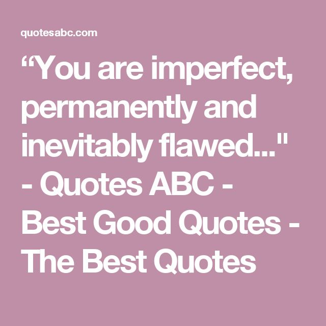 """""""You are imperfect, permanently and inevitably flawed..."""" - Quotes ABC - Best Good Quotes - The Best Quotes"""