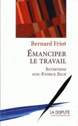 Emanciper le travail. Entretiens avec Patrick Zech - Bernard Friot
