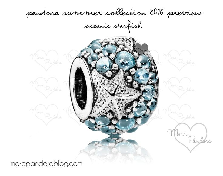 Pandora summer 2016 high res preview .. Love this Oceanic Starfish charm - can't wait, umm, but it does look very similar to a Chamilia charm..