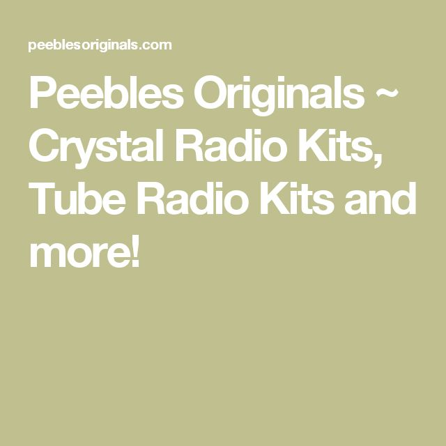 Peebles Originals ~ Crystal Radio Kits, Tube Radio Kits and more!