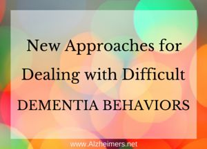 New Approaches for Dealing with Difficult Dementia Behaviors