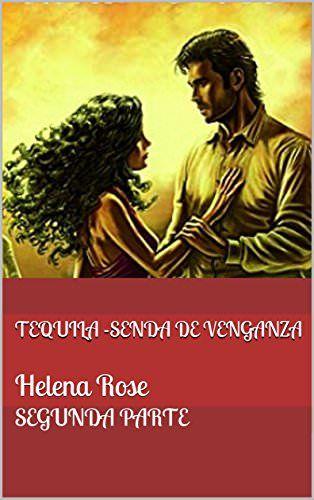 """Tequila. Senda de venganza - (02) - Helena Rose    Sinopsis Del Primer Capitulo:    Capitulo 1 Pero su beso fue ligero y delicado como el aleteo de una mariposa entre los pétalos de una flor. """"Mi acreedor exigente… ¿Me permites, entonces, que te pague a plazos?"""" Sonó el teléfono en el despacho y Manuel, malhumorado, fue a contestar..."""
