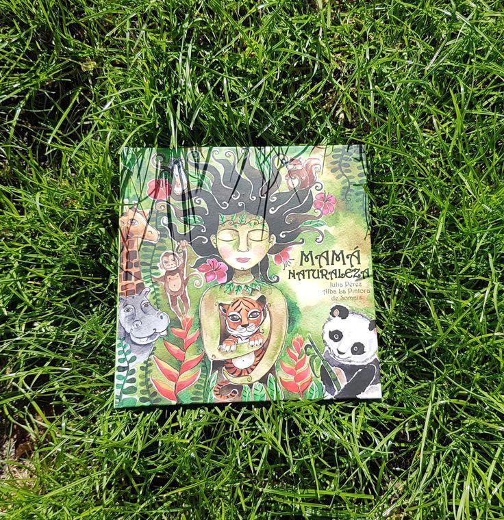 """Hoy traemos un libro especial se llama """"Mamá Naturaleza"""" y ha sido creado por  Julia Pérez Villegas  e ilustrado por Alba la pintora de S..."""