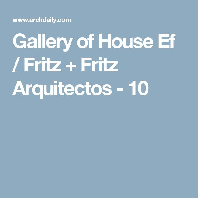 Gallery of House Ef / Fritz + Fritz Arquitectos - 10