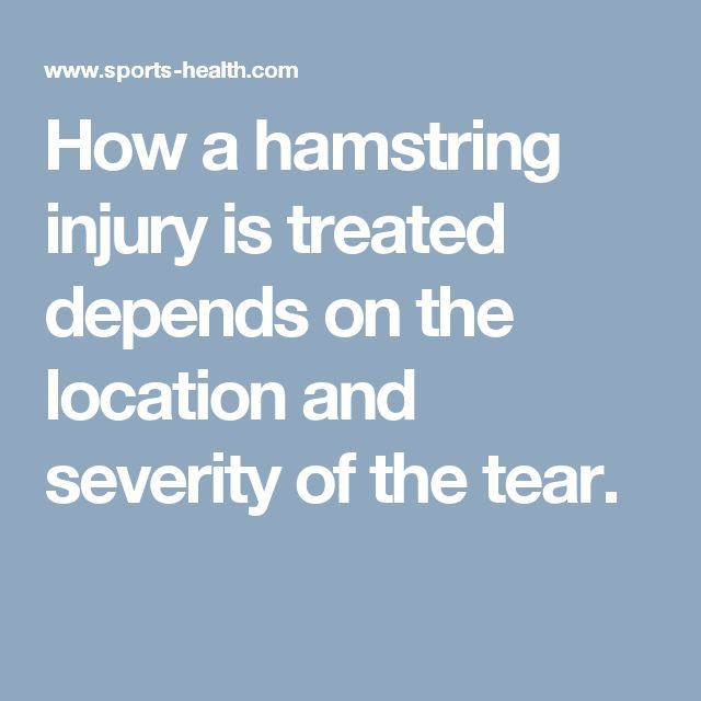 How a hamstring injury is treated depends on the location and severity of the tear.