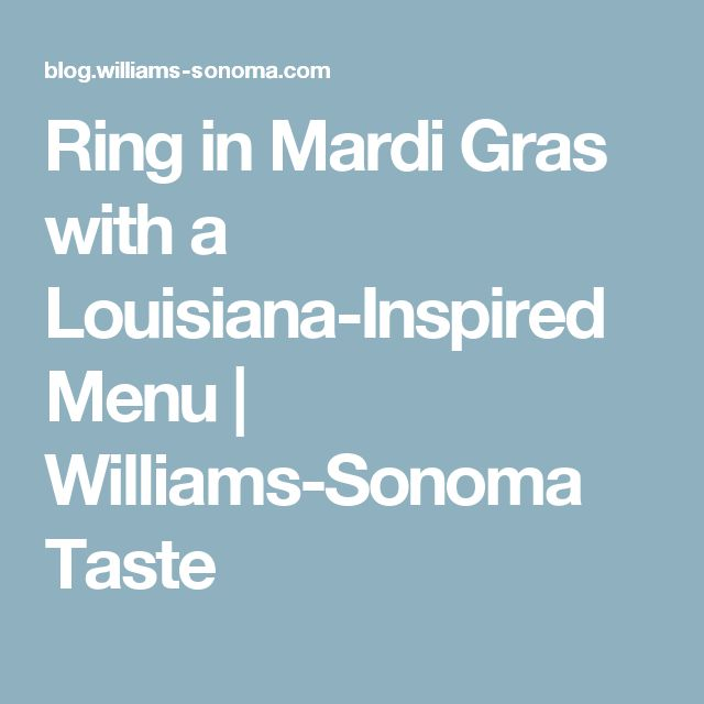 Ring in Mardi Gras with a Louisiana-Inspired Menu | Williams-Sonoma Taste