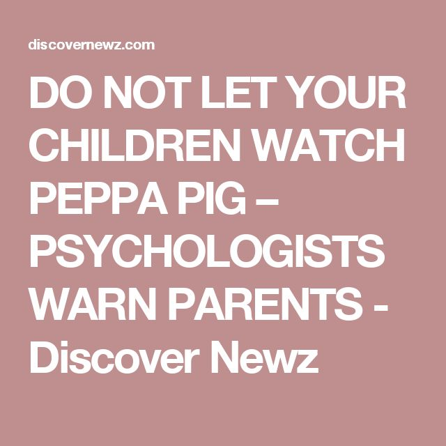 DO NOT LET YOUR CHILDREN WATCH PEPPA PIG – PSYCHOLOGISTS WARN PARENTS - Discover Newz