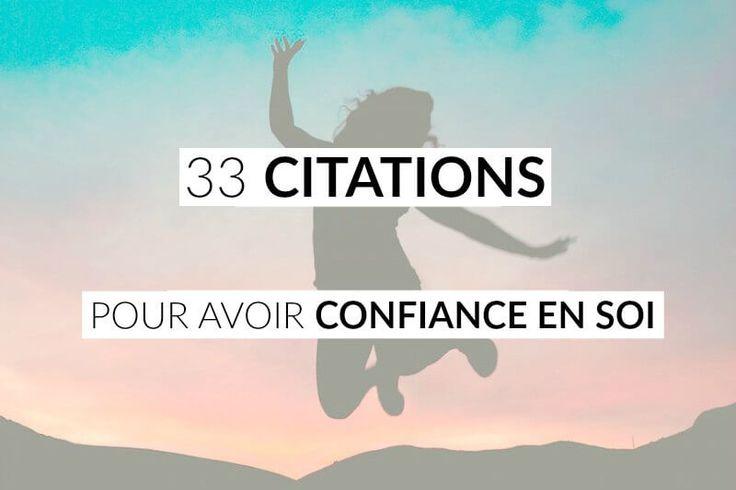 33 citations géniales pour avoir confiance en soi, garder la motivation, aller de l'avant, et ne pas être tenté de baisser les bras.