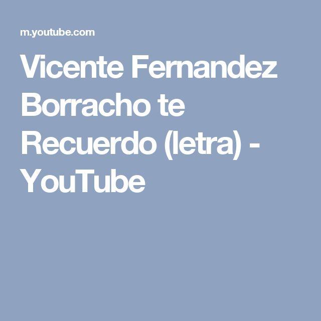 Vicente Fernandez Borracho te Recuerdo (letra) - YouTube