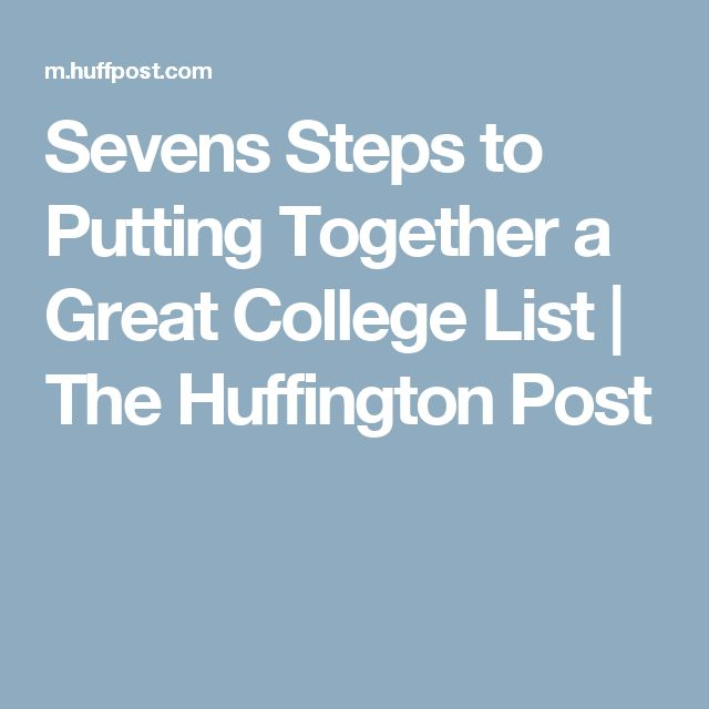 Sevens Steps to Putting Together a Great College List   The Huffington Post