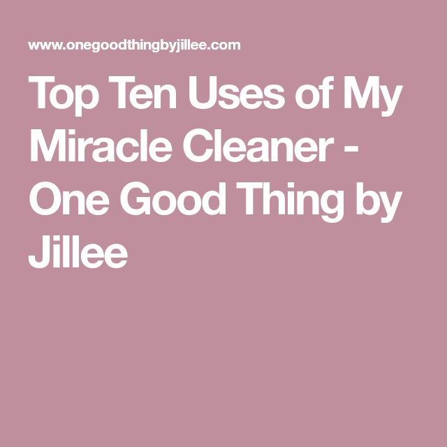 Top Ten Uses of My Miracle Cleaner - One Good Thing by Jillee | https://www.onegoodthingbyjillee.com/2015/03/top-ten-uses-of-my-miracle-cleaner.html