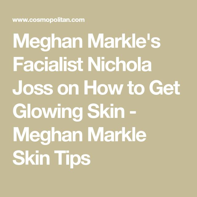Meghan Markle's Facialist Nichola Joss on How to Get Glowing Skin – Meghan Markle Skin Tips #HowToGetRidOfAcneOvernight