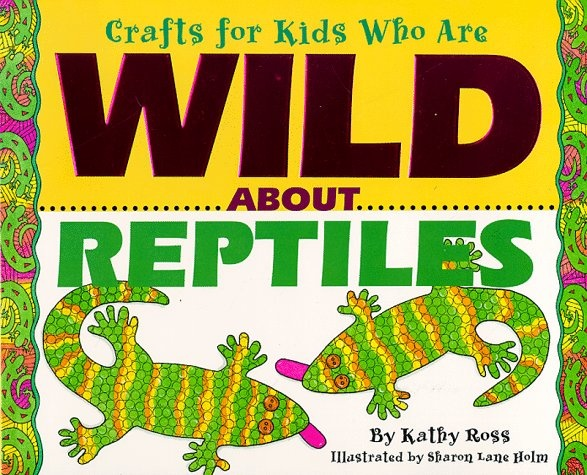 Crafts Kids Wild About Reptile (Crafts for Kids Who Are Wild about): Kathy Ross
