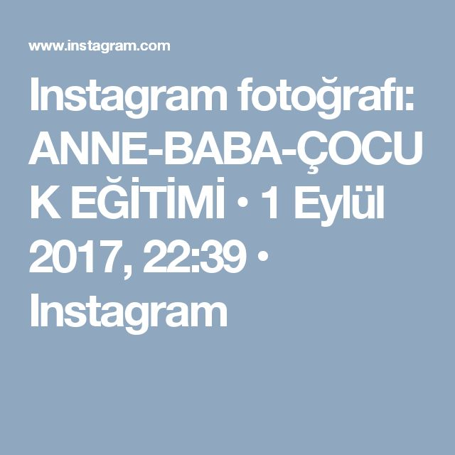 Instagram fotoğrafı: ANNE-BABA-ÇOCUK EĞİTİMİ • 1 Eylül 2017, 22:39 • Instagram