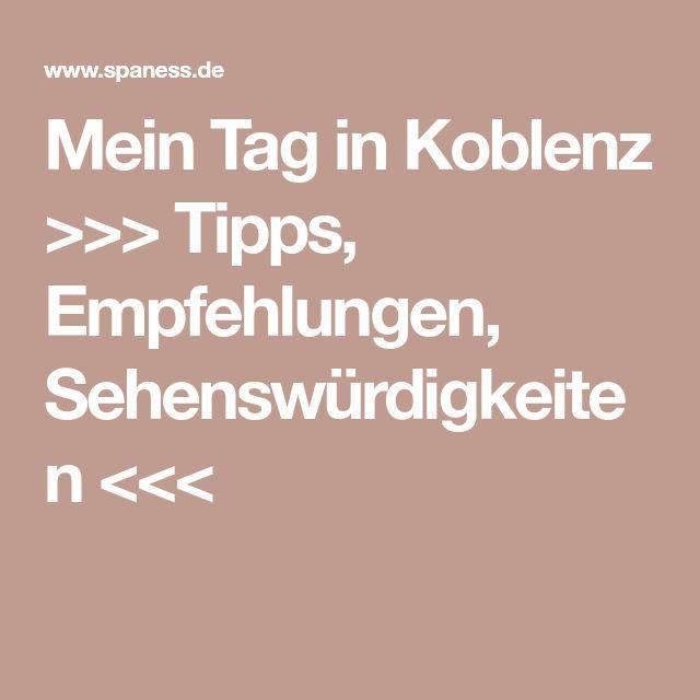 Mein Tag in Koblenz >>> Tipps, Empfehlungen, Sehenswürdigkeiten <<<