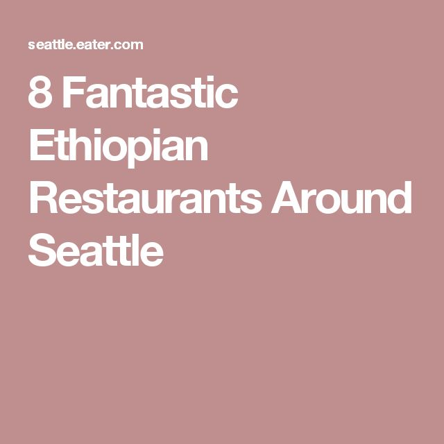 8 Fantastic Ethiopian Restaurants Around Seattle