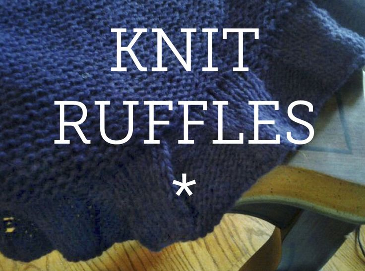 How to Knit a Ruffle Scarf: Creating Knitted Ruffles Jazz, How to knit and ...