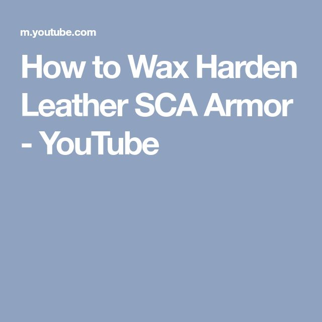 How to Wax Harden Leather SCA Armor - YouTube