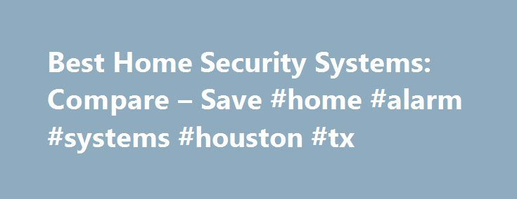 Best Home Security Systems: Compare – Save #home #alarm #systems #houston #tx http://illinois.nef2.com/best-home-security-systems-compare-save-home-alarm-systems-houston-tx/  # Regional and Nationwide Guide to Home Alarm System Providers If you re looking seriously for a home security system, which company should you buy from? This guide offers a quick overview of the various national and regional home alarm system companies and monitoring providers, as well as do it youself tips if you want…