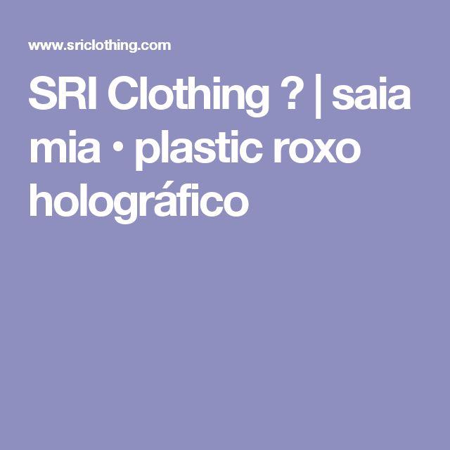 SRI Clothing △ | saia mia • plastic roxo holográfico