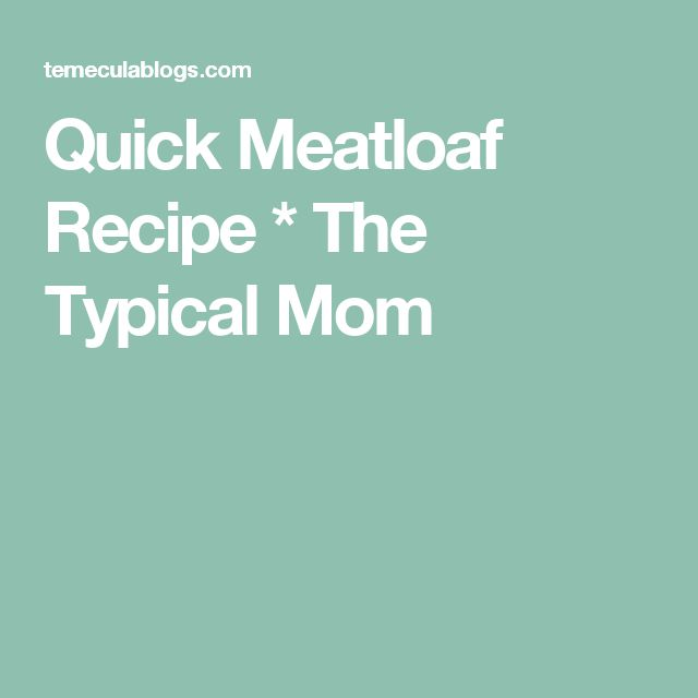 Quick Meatloaf Recipe * The Typical Mom