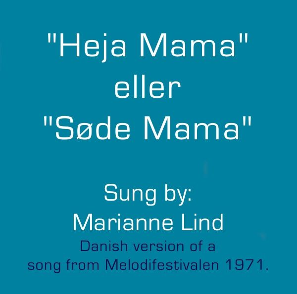 """""""Heja Mama"""" eller """"Søde Mama""""  Sung by: Marianne Lind  Danish version of a  song from Melodifestivalen 1971."""