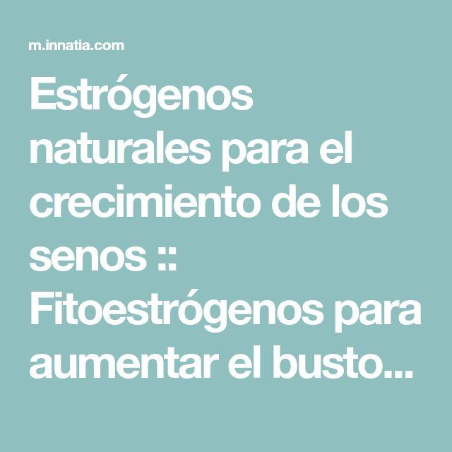 Estrógenos naturales para el crecimiento de los senos :: Fitoestrógenos para aumentar el busto :: Hierbas y alimentos
