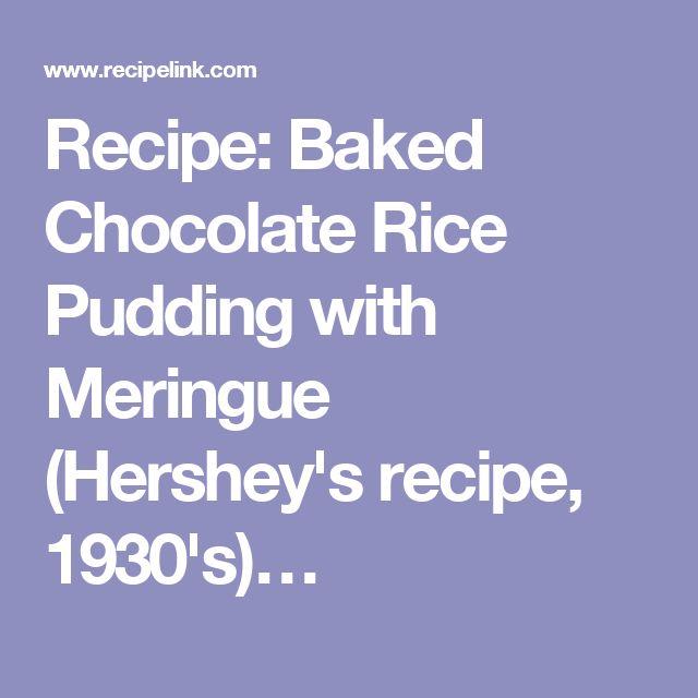 Recipe: Baked Chocolate Rice Pudding with Meringue (Hershey's recipe, 1930's)…