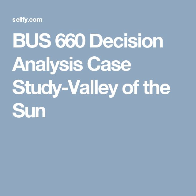 decision analysis case study Exist, the question of what was actually in the minds of those responsible for the decision at the sticking point is at best hypothetical.