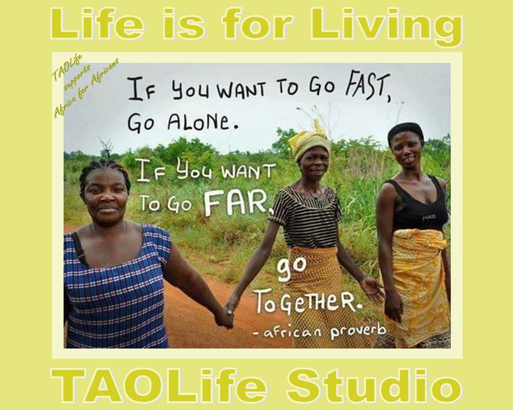 #Poster>  If you want to go fast, go alone. If you want to go far, go together. #AfricanProverb #taolife