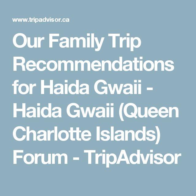 Our Family Trip Recommendations for Haida Gwaii - Haida Gwaii (Queen Charlotte Islands) Forum - TripAdvisor