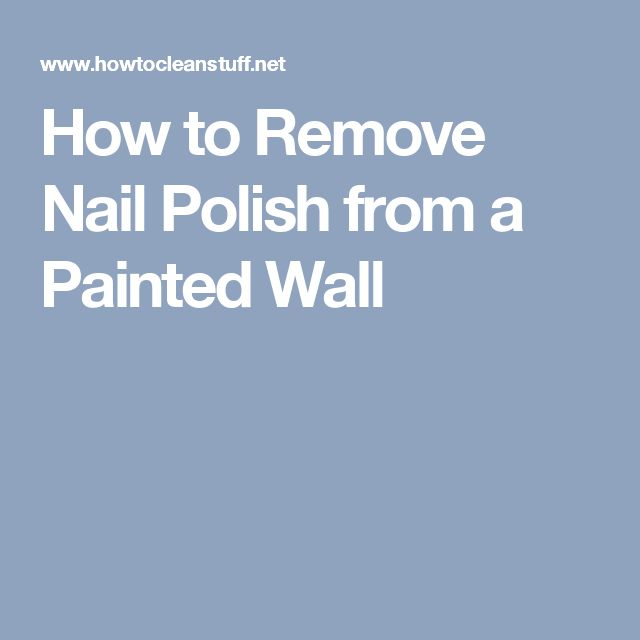 How to Remove Nail Polish from a Painted Wall