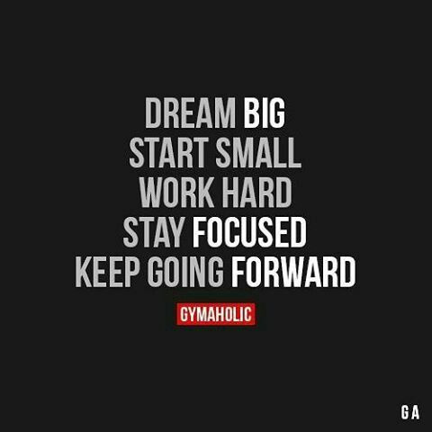 Dream big, start small, work hard, stay focused & keep going forward. | Fitness Habits Quote