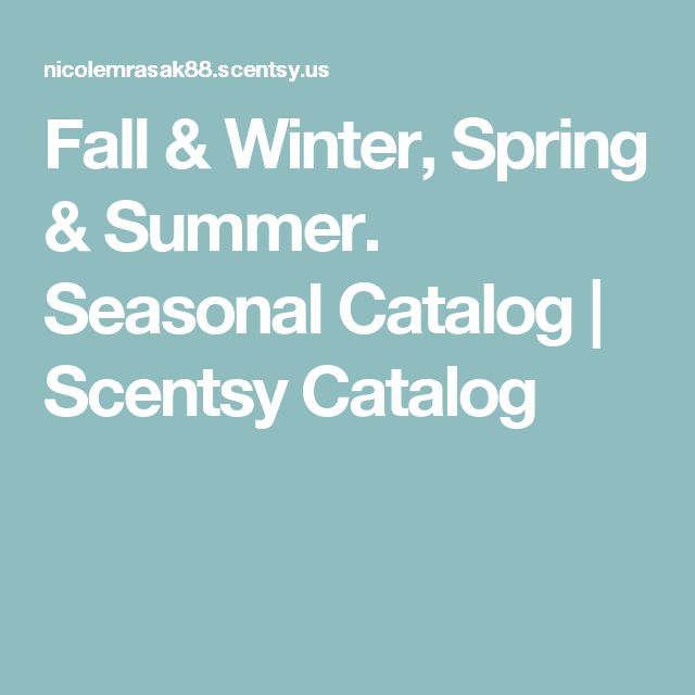 Fall & Winter, Spring & Summer. Seasonal Catalog | Scentsy Catalog