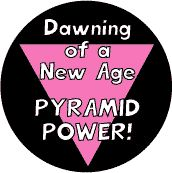 Dawning of a New Age - Pyramid Power - Pink Triangle--Gay Pride Rainbow Store BUTTON