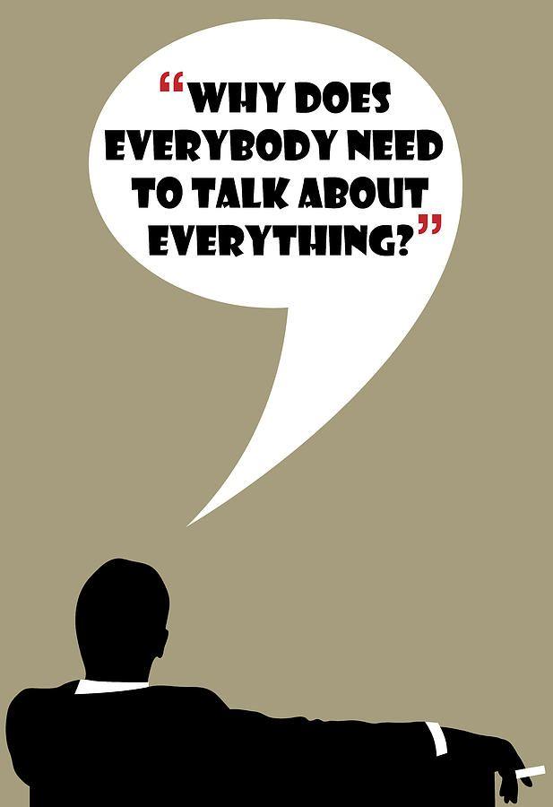 Everybody Needs To Talk By Don Draper Painting #madmen #dondraper #jonhamm #dondraperquotes #madmenquotes #madmenposter #dondraperposter #rogersterling #ads #advertising #wisdom #drawing #art #poster #funny #quotes #draper #donalddraper #tv #tvshow #60s