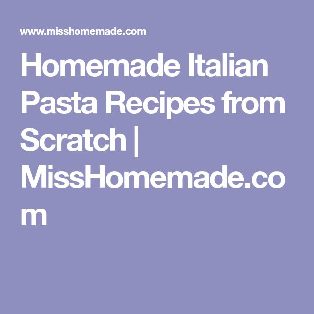 Homemade Italian Pasta Recipes from Scratch | MissHomemade.com