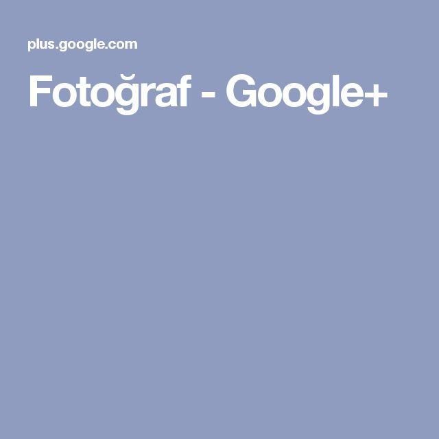 Fotoğraf - Google+