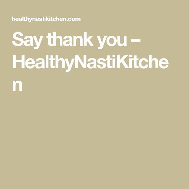 Say thank you – HealthyNastiKitchen