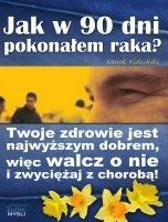 Jak w 90 dni pokonałem raka? / Marek Kidziński    W jaki sposób młodemu człowiekowi udało się w 90 dni pokonać nowotwór złośliwy? Niezwykle prawdziwa i dająca do myślenia publikacja...