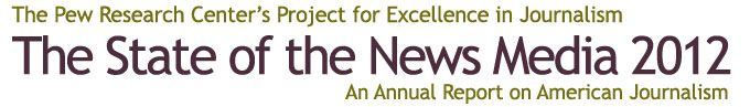 The State of the News Media 2012 is the ninth edition of Pew's annual report on the status of American journalism.