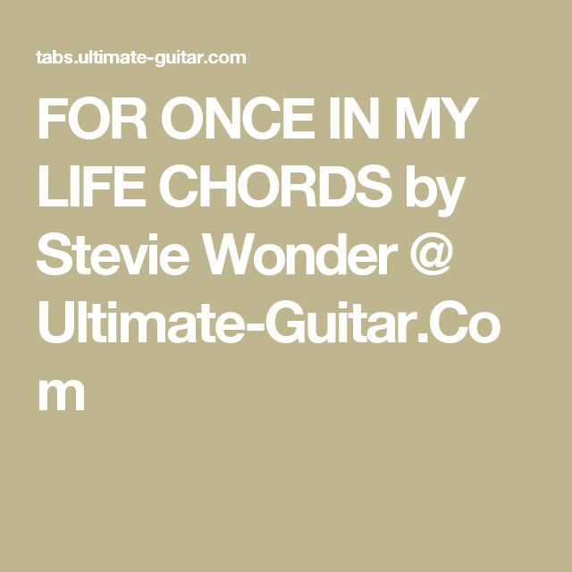 FOR ONCE IN MY LIFE CHORDS by Stevie Wonder @ Ultimate-Guitar.Com