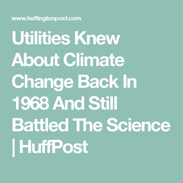 Utilities Knew About Climate Change Back In 1968 And Still Battled The Science | HuffPost