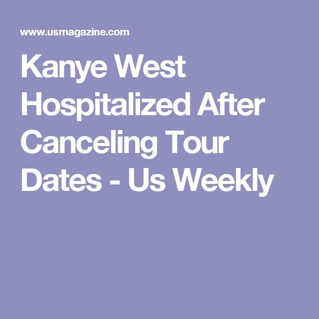 Kanye West Hospitalized After Canceling Tour Dates - Us Weekly