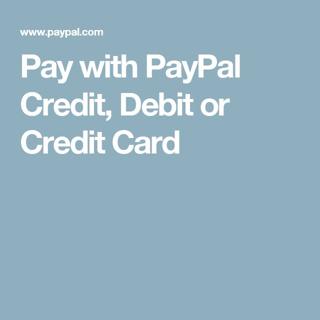 Pay with PayPal Credit, Debit or Credit Card