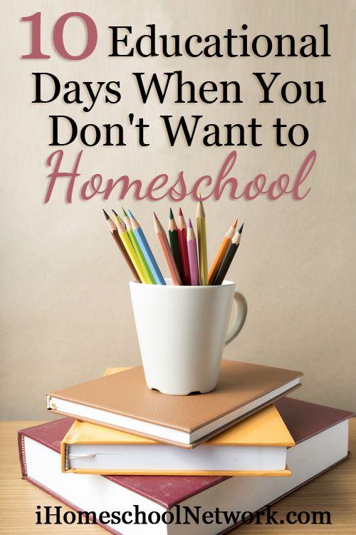 Top Ten Educational Days When You Don't Want to Homeschool | @iHomeschoolNet | #ihsnet