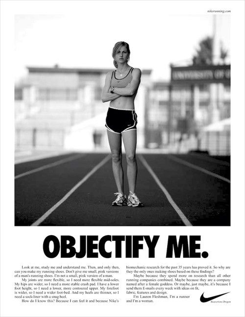 In this ad, there is a voice of superiority and femininity. It claims that Nike has the best female running shoes because the company makes them out of respect for women.