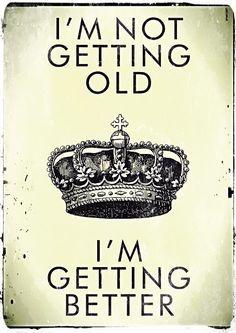 No me estoy haciendo vieja. Me estoy poniendo mejor.