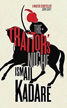 The Traitor's Niche by Ismail Kadare (Author), John Hodgson (Translator)